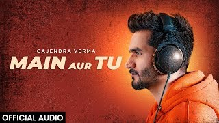 Gajendra Verma | Main Aur Tu | Official Audio