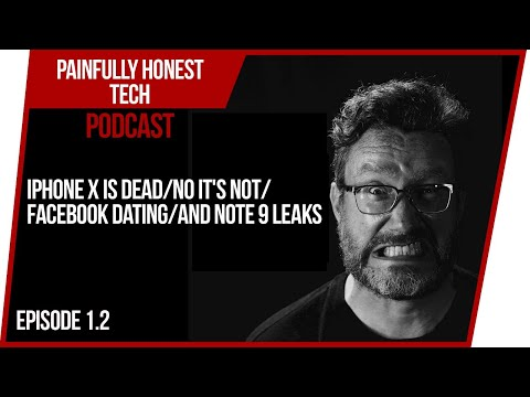 Podcast: iPhone X is Dead/No It's Not/Facebook Dating/and Note 9 Leaks