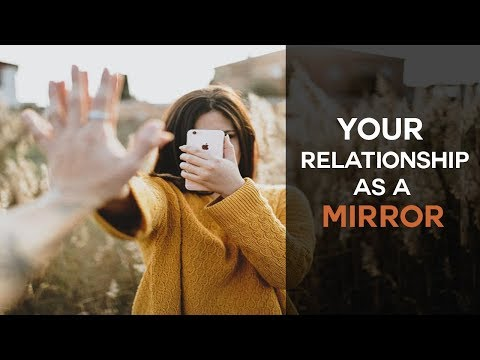 Your Relationship Is A Mirror