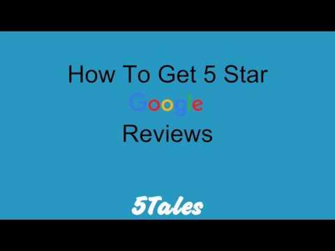 How To Get 5 Star Google Business Reviews