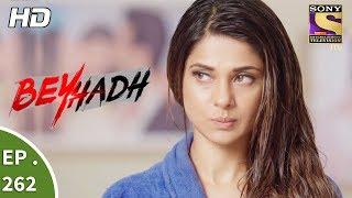 Beyhadh - बेहद - Ep 262 - 12th October, 2017