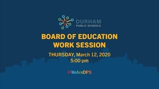 Durham Board of Education Work Session March 12, 2020 5:00 PM