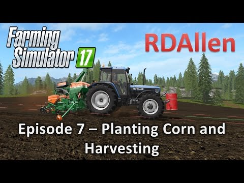 Farming Simulator 17 Gold Crest Valley E7 - Planting Corn and Harvesting