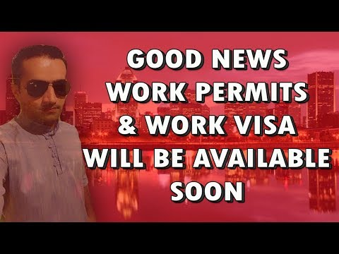 Good News Work Permits & Visa Will Be Available Soon