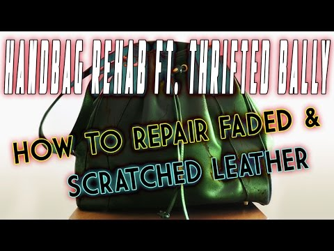 HANDBAG REHAB FT. THRIFTED BALLY - HOW TO REPAIR FADED AND SCRATCHED LEATHER!