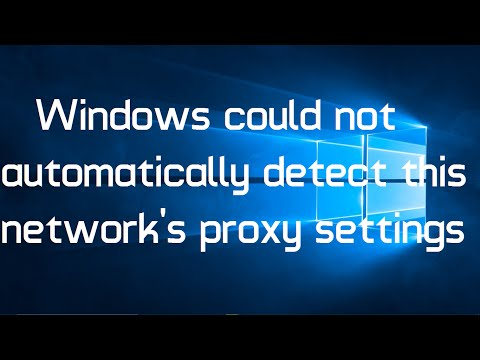 Windows could not automatically detect this network's proxy settings in Windows 10 (Solved)