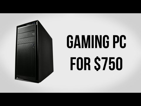 Build a Gaming PC for $750 - April 2013