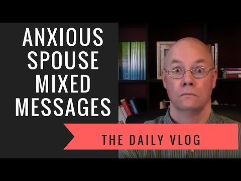 #78 The Anxious Spouse and Their MIxed Messages