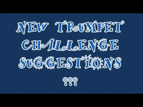 NEW TRUMPET CHALLENGE SUGGESTIONS .....anyone???