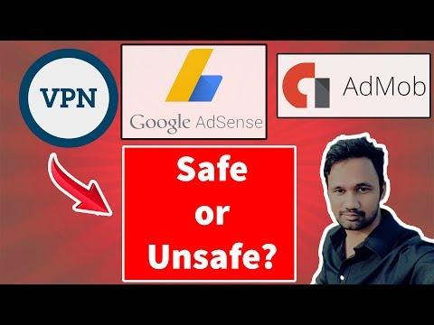 Using VPN safe or unsafe for AdSense & Admob?