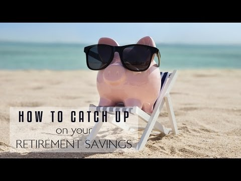 How To Catch Up On Your Retirement Savings