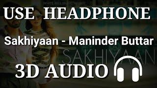 Sakhiyaan  Maninder Buttar  3d Audio  Virtual 3d Audio  3d Song  3d Audio Songs Hindi