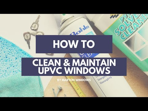 How To Maintain & Clean UPVC Windows Tutorial