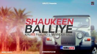 Shaukeen Balliye - Kru172 Feat. RD & Varinder Gill