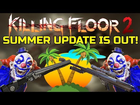 Killing Floor 2   SUMMER UPDATE IS OUT! - Everything That Is In The Update!
