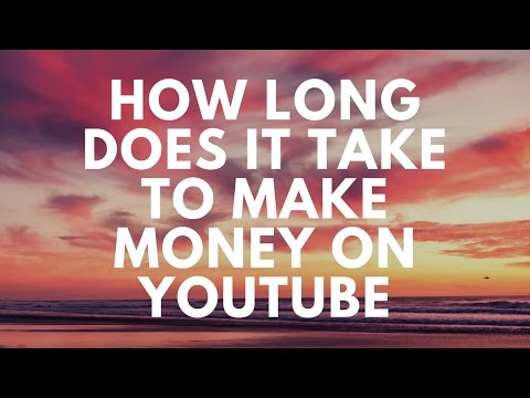 How Long Does It Take To Make Money On Youtube - 2 Answers