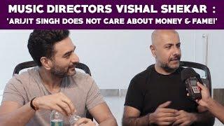 Music Directors Vishal Shekar : 'Arijit Singh does not care about Money & Fame!' War