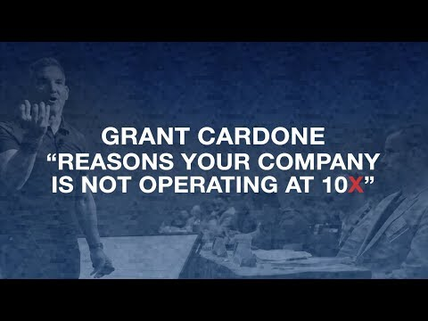 Reasons Your Company Is Not Operating at 10X- Grant Cardone