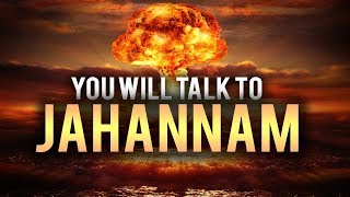 YOU WILL TALK TO JAHANNAM!