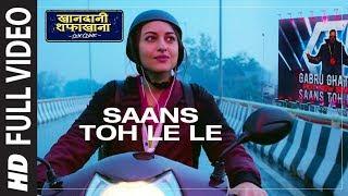 Full Song: Saans Toh Le Le | Khandaani Shafakhana | Sonakshi Sinha | Varun S,Priyansh J,Badshah,Rico