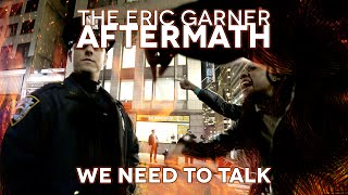 The Eric Garner Aftermath - We Need to Talk