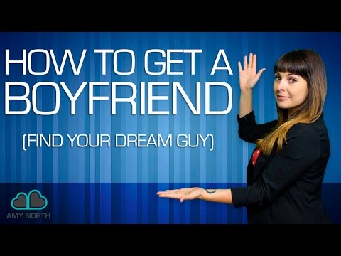 How to Get A Boyfriend (Find The Man Of Your DREAMS)