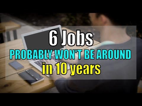 6 jobs that probably won't be around in 10 years