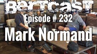 BERTCAST #232 – Mark Normand & ME