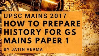 UPSC Mains 2017: How To Prepare History For GS Mains Paper 1 by Jatin Verma