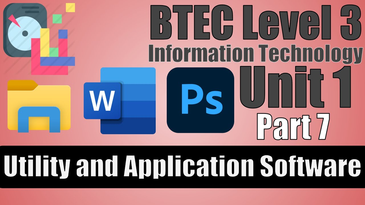 Part 7 - BTEC Level 3 - Information Technology - User Interfaces - Utility and Application Software