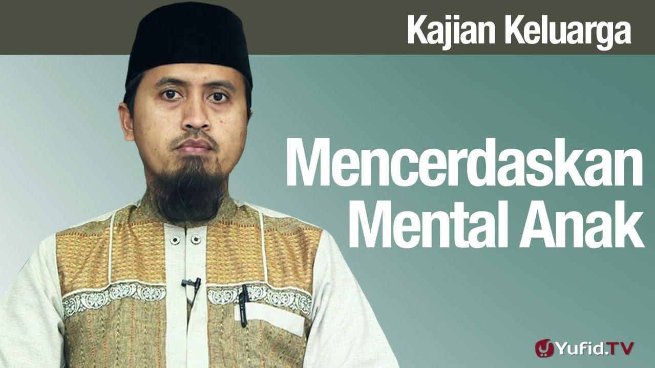 Kajian Fikih Pendidikan Anak: Mencerdaskan Mental Anak Bagian 2 - Ustadz Abdullah Zaen, MA
