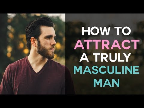 How To Attract A Truly Masculine Man