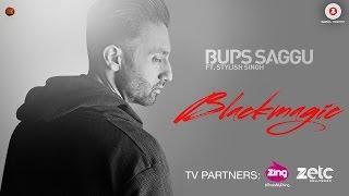 Black Magic - Official Music Video | Bups Saggu Ft. Stylish Singh | Bups Saggu