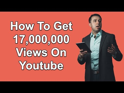 How To Get 17 Million Youtube Views