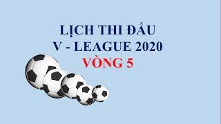 LỊCH THI ĐẤU V LEAGUE 2020 VÒNG 5