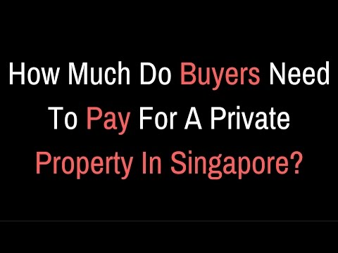 📣How Much Do Buyers Need To Pay For A Private Property In Singapore