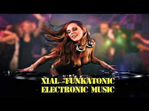 Xial|Funkatonic - Electronic Music