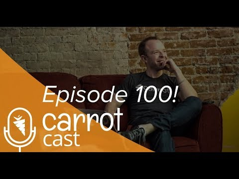 CarrotCast 100! Recapping Some of the Most Invaluable Episodes to Make A Bigger Impact In Your Life