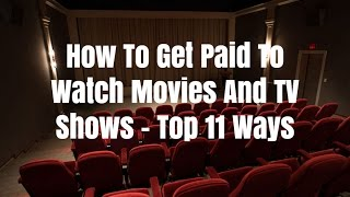 Download How To Get Paid To Watch Movies And TV Shows - Top 11 Ways Video