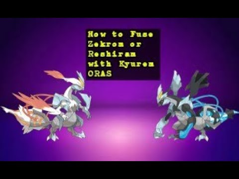 How to fuse zekrom or reshiram with kyurem ORAS