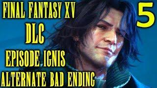 Final Fantasy XV DLC Episode Ignis Walkthrough Part 5 - Alternate Bad Ending Vs Ardyn