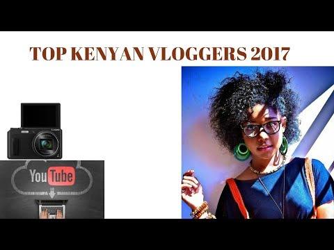 TOP KENYAN VLOGGERS 2017!!!!!!