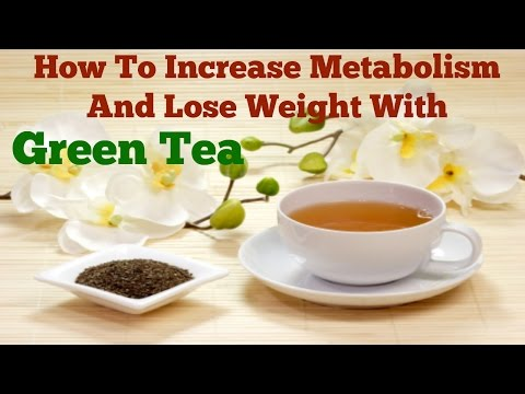 How To Increase Metabolism And Lose Weight With Green Tea
