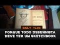 Porque Todo Desenhista Deve Ter Um Sketchbook