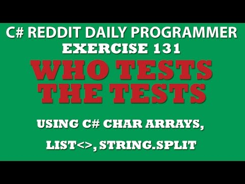 C# Daily Programmer Ex 131: Who Tests The Tests? (C# Char Arrays, Lists, String.Split)