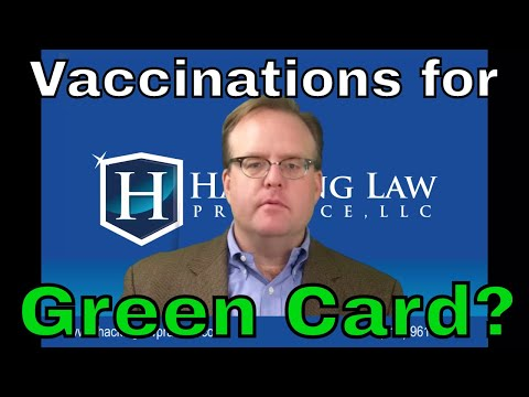 Do I have to get vaccinations in order to be admitted to the U.S. or to obtain a green card?