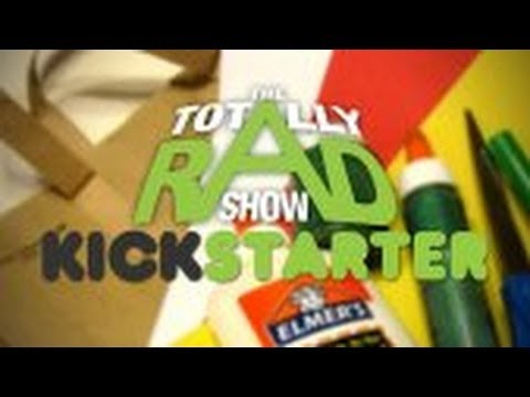 Totally Rad Kickstarter Picks! | Totally Rad Show