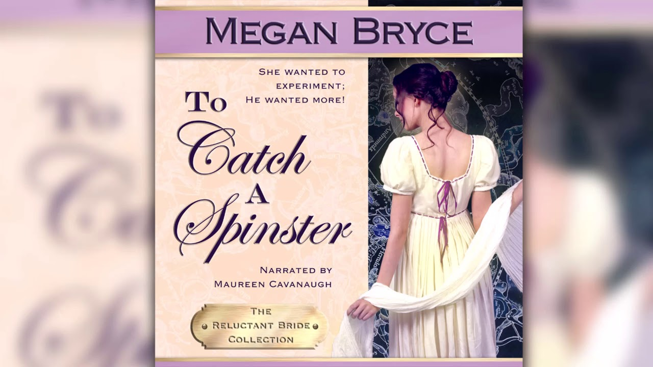 To Catch A Spinster - free full length historical romance audiobook (The Reluctant Bride Collection)
