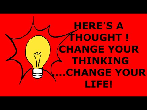 How To Change your thinking and What it did for me!