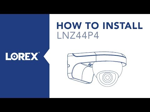 How to Install the LNZ44P4 Security Camera from Lorex